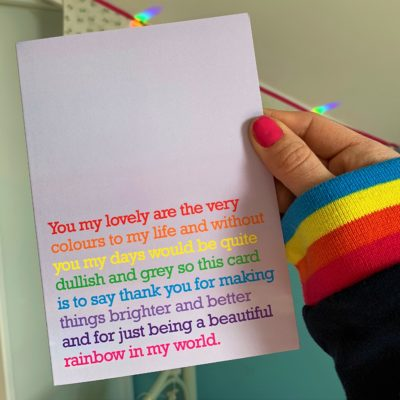 This is the ultimate card of all friendship cards. Send it to someone who adds colour to your world and brings out the rainbows in the rain.