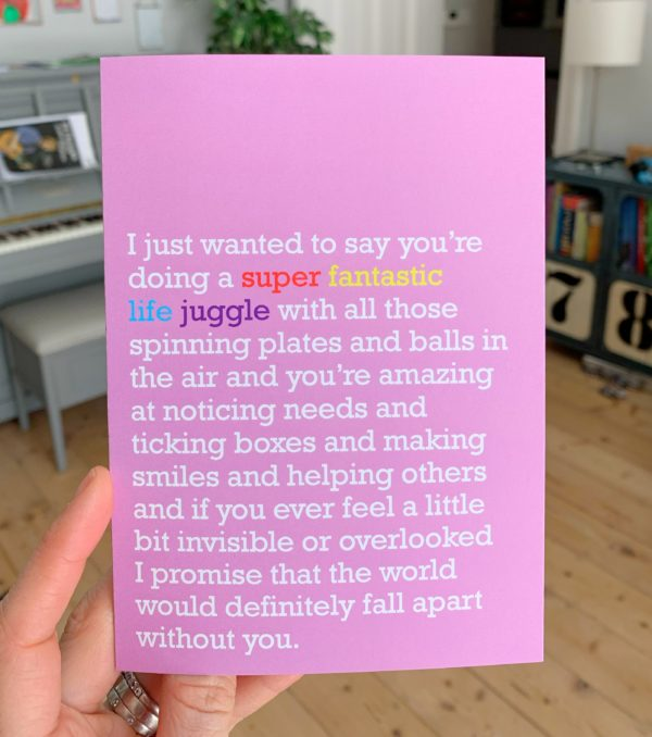 Life is busy and this is the perfect card for a friend (or your Mum) to show that you recognise how they juggle everything effortlessly.